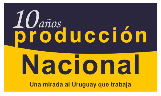 Producción Nacional - 10 años difundiendo el trabajo de los uruguayos
